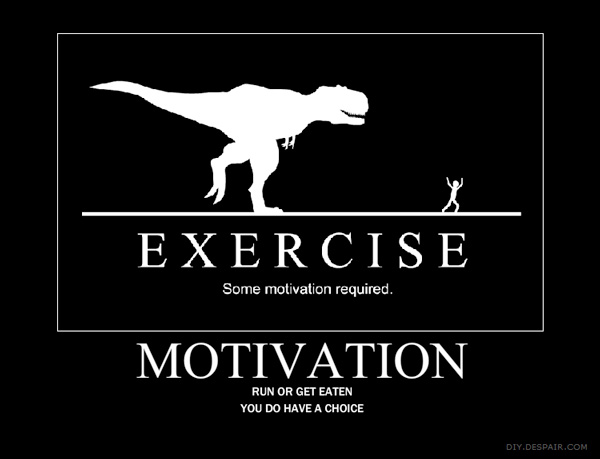 Whoa, not that much motivation.