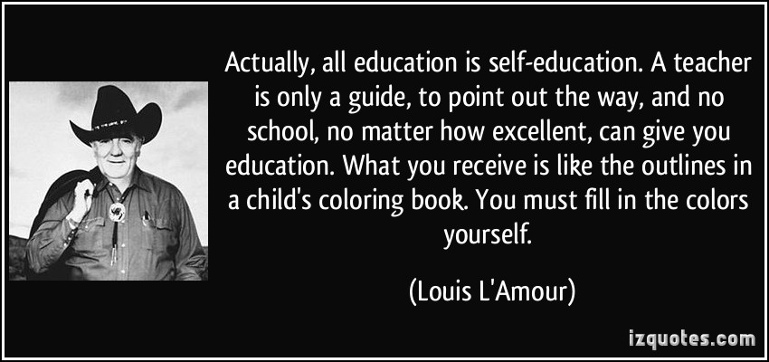 quote-actually-all-education-is-self-education-a-teacher-is-only-a-guide-to-point-out-the-way-and-no-louis-l-amour-293417