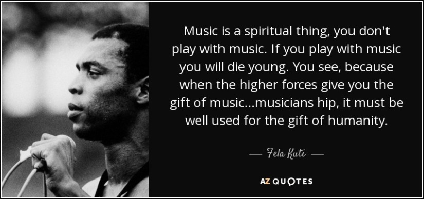 quote-music-is-a-spiritual-thing-you-don-t-play-with-music-if-you-play-with-music-you-will-fela-kuti-81-47-86