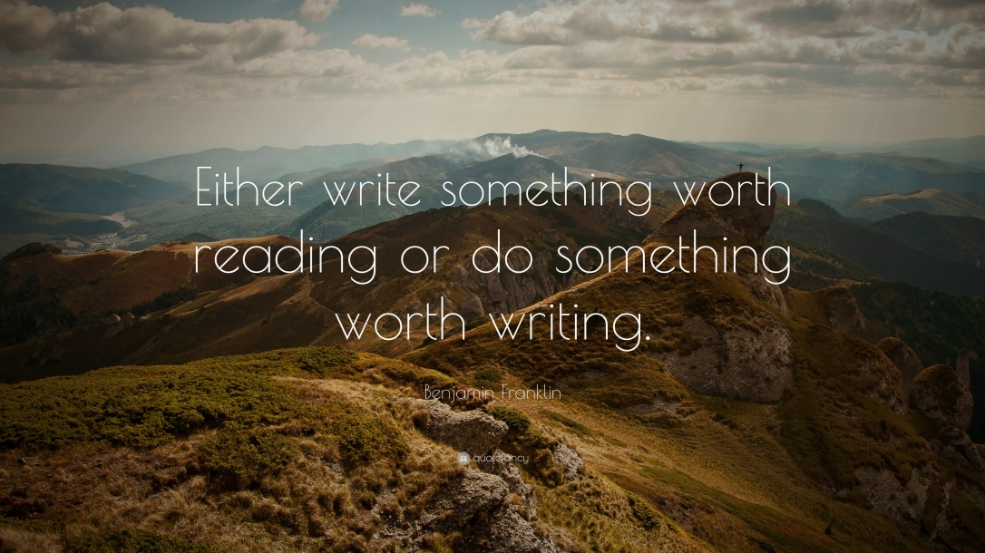 2541-Benjamin-Franklin-Quote-Either-write-something-worth-reading-or-do.jpg