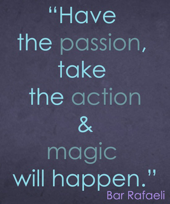 Have-the-passion-take-the-action-magic-will-happen.-Bar-Rafaeli